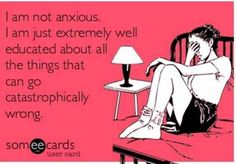 Anxiety....humor? This use to be a big problem for me. Learn to shut it off!