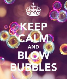 KEEP CALM AND BLOW BUBBLES. Another original poster design created with the Keep Calm-o-matic. Buy this design or create your own original Keep Calm design now. Keep Calm Quotes, Blowing Bubbles, Zen, Messages, Words, Health, Color, Health Care, Colour