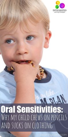 Oral Sensitivities: Why My Child Chews on Pencils and Sucks on Clothing | ilslearningcorner.com