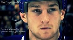 """Keep your gloves on kid, you don't have to fight anymore."" ~ R.I.P. Rick Rypien"