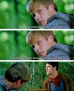 Oh, Arthur; you can't even imagine the things Merlin has done for you....