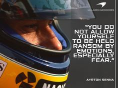"""You do not allow yourself to be held ransom by emotions, especially fear."" Ayrton Senna"