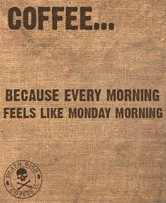 #coffee #coffeequotes Because every morning is like Monday morning.
