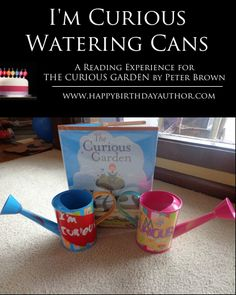 """Read THE CURIOUS GARDEN by Peter Brown and make """"I'm Curious"""" watering cans."""