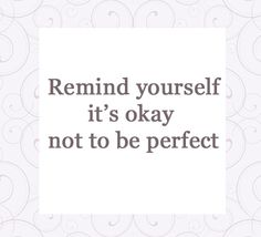 It doesn't have to perfect so just go for it!