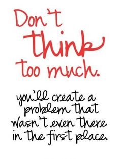 Don`t Think Too Much
