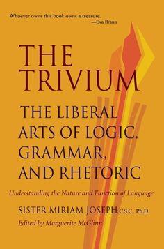 The Trivium: The Liberal Arts of Logic, Grammar, and Rhetoric by Sister Miriam Joseph