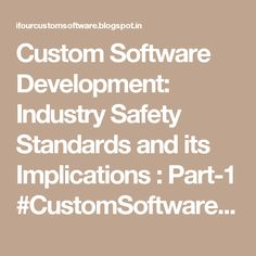 Custom Software Development: Industry Safety Standards and its Implications : Part-1  #CustomSoftwareDevelopmentCompanyIndia #SoftwareConsultancyIndia #OffshoreSoftwareDevelopmentCompanyIndia