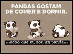 Acho que nasci panda. He!he!