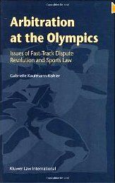 Arbitration at the Olympics : issues of fast-track dispute resolution and sports law / by Gabrielle Kaufmann-Kohler | #enjoyolympics