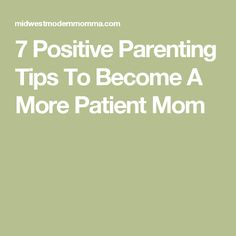 7 Positive Parenting Tips To Become A More Patient Mom
