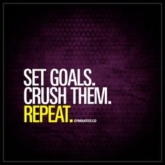 Set Goals. Crush them. Repeat. | www.gymquotes.co