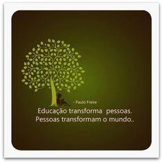 """""""Educação transforma pessoas. Pessoas transforma o mundo."""" Paulo Freire"""