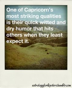One of Capricorn's most striking qualities is their quick witted and dry humor that hits others when they least expect it.