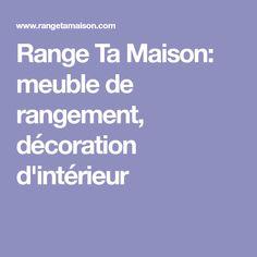 Range Ta Maison: meuble de rangement, décoration d'intérieur