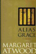 Margaret Arwood: Alias Grace . A Novel
