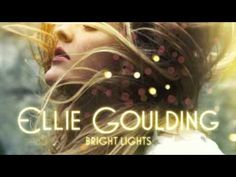ELLIE GOULDINGGG<3 The first song I heard by her, and the song that made me fall in love!