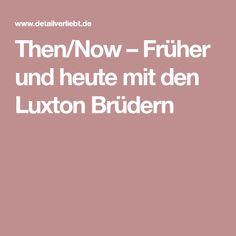 Then/Now – Früher und heute mit den Luxton Brüdern