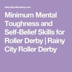 Minimum Mental Toughness and Self-Belief Skills for Roller Derby | Rainy City Roller Derby