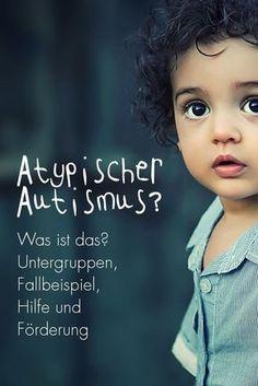 Atypischer Autismus: Was ist das? Untergruppen, Fallbeispiel, Hilfe und Förderung