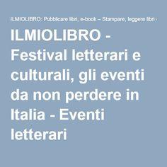 ILMIOLIBRO - Festival letterari e culturali, gli eventi da non perdere in Italia - Eventi letterari