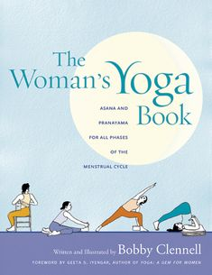 Bobby Clennell: The Woman's yoga book. - This book takes you through all stages of a woman's cycle. Great Book!