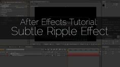 After Effects Tutorial: Subtle Ripple Effect
