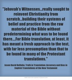 www.jw.org  My husband and I have this book (quoted) and it shows the accuracy of The New World Translation of the Holy Scriptures and exposes the changes that Christendom made in translating God's Word. Well worth reading !!!!