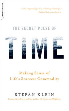 The Secret Pulse of Time: Making Sense of Life's Scarcest Commodity