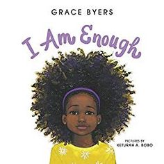 I Am Enough by Grace Byers .This is a gorgeous, lyrical ode to loving who you are, respecting others, and being kind to one another—from Empire actor and activist Grace Byers and talented newcomer artist Keturah A. Trai Byers, New York Times, Enough Book, I Am Enough, Feel Good Books, Books To Read, Kid Books, Baby Books, Amazing Books