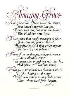 Amazing Grace. I love to sing all of the verses of this song during praise and worship at my church.