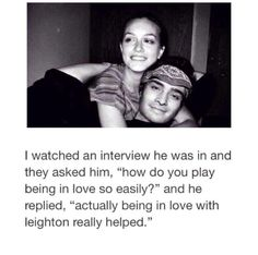 """Ed Westwick talking about Leighton Meester. """"Actually being in love with Leighton really helped."""" awe. we all need a best friend like this."""