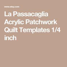 La Passacaglia Acrylic Patchwork Quilt Templates 1/4 inch