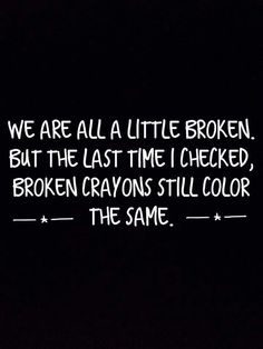 Broken crayons still color the same