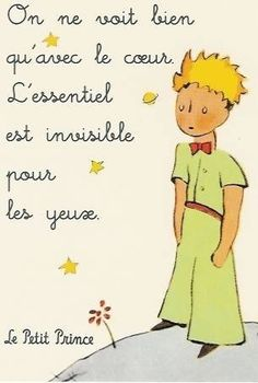"""This is my very favorite. Translated, it means: """"It is only with the heart that one can see rightly; what is essential is invisible to the eye."""" - Antoine de St Exupery"""