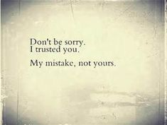 Clearly believing the words my husband said was my mistake.no loyalty. No honesty. Not a man of his word. Now Quotes, Great Quotes, Quotes To Live By, Funny Quotes, Life Quotes, Inspirational Quotes, Motivational Quotes, Positive Quotes, Broken Trust Quotes
