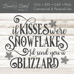 If Kisses Were Snowflakes I'd Send You A Blizzard Romantic Winter SVG File - SoFontsy Christmas Quotes, Christmas Signs, Christmas Diy, Holiday Crafts, Snowflake Quote, Winter Quotes, Winter Sayings, Silhouette School Blog, Merry Christmas And Happy New Year