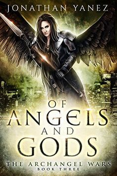 Of Angels and Gods: (A Paranormal Urban Fantasy) (The Archangel Wars Book 3) by Jonathan Yanez et al., http://www.amazon.com/dp/B00UTUMJLO/ref=cm_sw_r_pi_dp_x_96LszbSJ05Q0Q