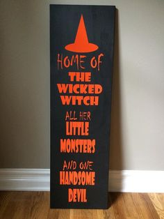 Large Sign, Home of the wicked witch, all her little monsters and one handsome devil, 12x40 inches