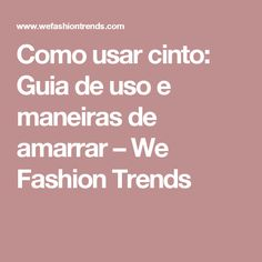 Como usar cinto: Guia de uso e maneiras de amarrar – We Fashion Trends