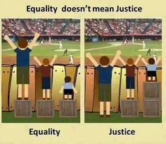 """http://imgur.com/gallery/r99mO5b Equality does not always mean justice, don't always look to be """"equal"""" with someone else. Try to establish justice and what is right with impartiality."""