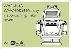 Warning, Monday!