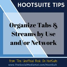 HOOTSUITE TIP: Organize Tabs & Streams by Use and/or Network   #HootSuite #SocialMedia #HootSuiteBook #HootSuiteTips   http://www.TheSocialMediaHat.com/HootSuite