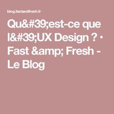 Qu'est-ce que l'UX Design ? • Fast & Fresh - Le Blog