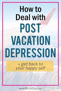 Post Vacation Depression | Post Vacation Blues | Post Holiday Depression | Get Happy After a Vacation |