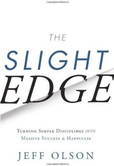 cc8c82a179cf03 The Slight Edge  Turning Simple Disciplines into Massive Success and  Happiness  Jeff Olson