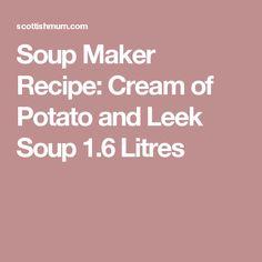 Soup Maker Recipe: Cream of Potato and Leek Soup 1.6 Litres