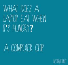 Q: What does a laptop eat when it's hungry?  A: Computer Chip    Leave it to bestproto.net to have an awesome joke!