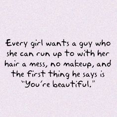 This is definitely my guy : ) he always tells me everyday that I'm beautiful even when I don't think I am. Cute Love Quotes, Beautiful Love Quotes, You're Beautiful, Great Quotes, Quotes To Live By, Funny Quotes, Inspirational Quotes, The Words, A Guy Who