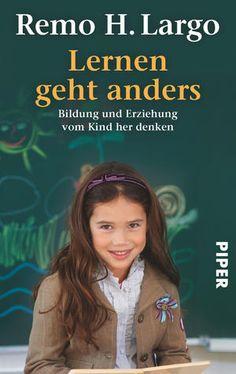 5 von 5 Sternen Remo H. Largo: Lernen geht anders. Bildung und Erziehung vom Kind her denken Piper Verlag, München 2012 ISBN: 978-3492274111 Ausstattung: 192 Seiten Preis: 8,99 €